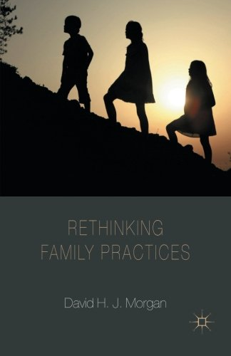 Rethinking Family Practices (Palgrave Macmillan Studies in Family and Intimate Life)