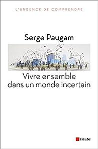 Vivre ensemble dans un monde incertain par Serge Paugam