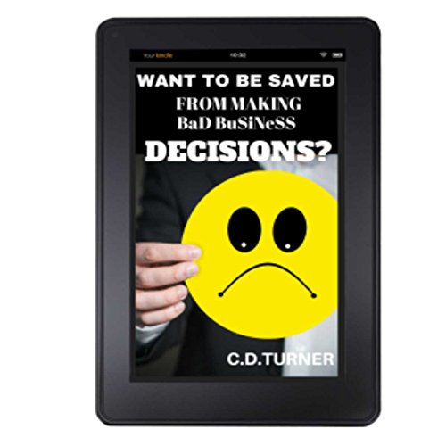 WANT TO BE SAVED FROM MAKING BAD BUSINESS DECISIONS?