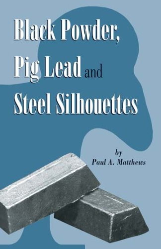 - Black Powder, Pig Lead and Steel Silhouettes