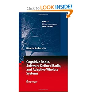 Cognitive Radio, Software Defined Radio, and Adaptive Wireless Systems (Signals and Communication Technology) Huseyin Arslan