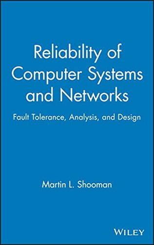 Reliability of Computer Systems and Networks: Fault Tolerance, Analysis, and Design by Shooman
