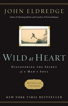 Wild at Heart: Discovering the Secret of a...