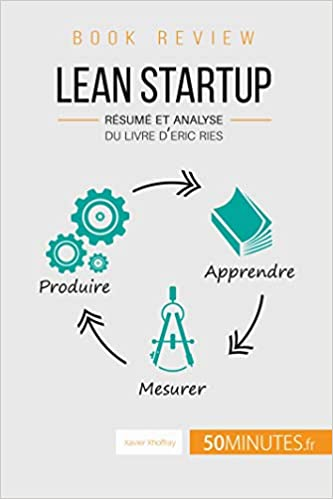 Lean Startup D Eric Ries Book Review Resume Et Analyse Du Livre D Eric Ries Xhoffray Xavier 50minutes