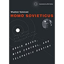 Homo Sovieticus: Brain Waves, Mind Control, and Telepathic Destiny