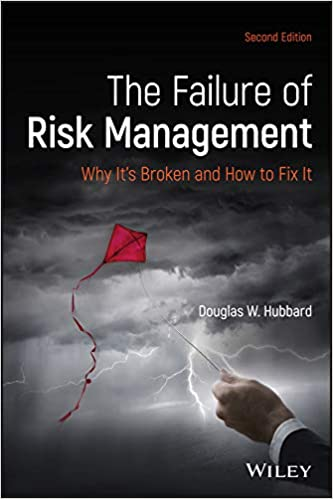 The Failure of Risk Management Why Its Broken and How to Fix It