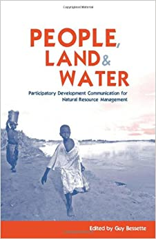 People, Land and Water: Participatory Development Communication for Natural Resource Management