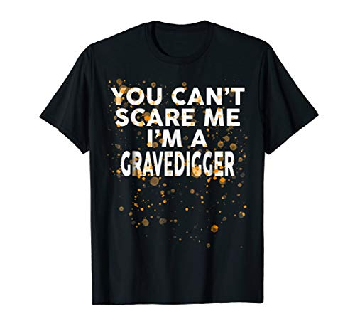 You Can't Scare Me I'm A GRAVEDIGGER T-Shirt Halloween -