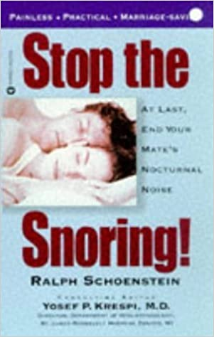 Stop the Snoring!: At Last, End Your Mate's Nocturnal Noise by Ralph Schoenstein (1997-11-01)