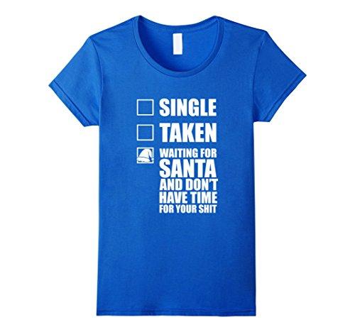 Women's Single Taken Waiting For Santa Tshirts, Christmas T-shirts Small Royal Blue (Silly Snowman Christmas Costume)