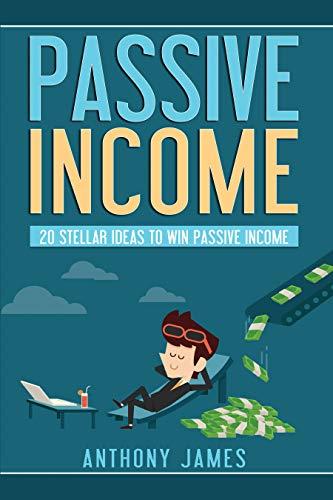 (Passive Income: 20 Stellar Ideas to Win Passive Income)