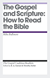 The Gospel and Scripture: How to Read the Bible (Gospel Coalition Booklets)