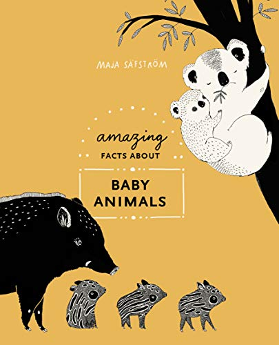 Amazing Facts About Baby Animals: An Illustrated Compendium por Maja Safstrom