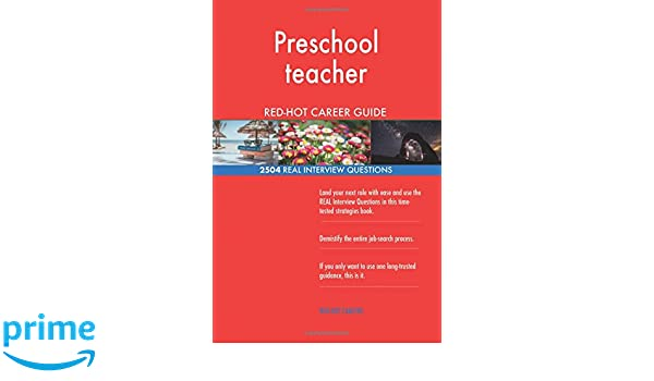 preschool teacher red hot career guide 2504 real interview questions red hot careers 9781718875272 amazoncom books
