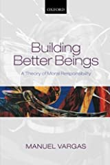 Building Better Beings: A Theory of Moral Responsibility by Manuel Vargas (2015-03-01) Paperback Bunko