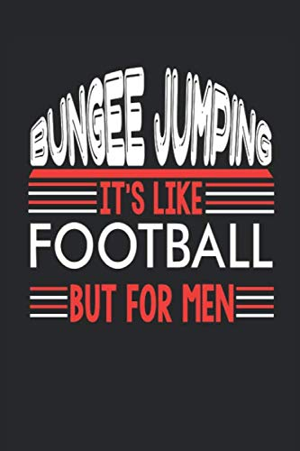 Bungee Jumping It's Like Football But For Men: Bungee Jumping Notebook | Bungee Jumping Training Journal | Handlettering | Diary I Logbook | 110 Blank Paper Pages | Bungee Jumping Notizbuch 6 x 9