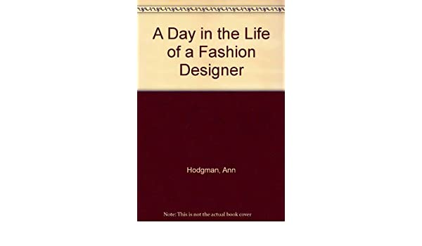 A Day In The Life Of A Fashion Designer Hodgman Ann 9780816711192 Amazon Com Books