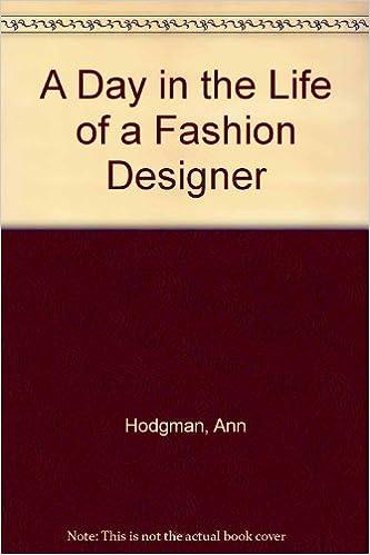 A Day In The Life Of A Fashion Designer Hodgman Ann 9780816711192 Amazon Com Books