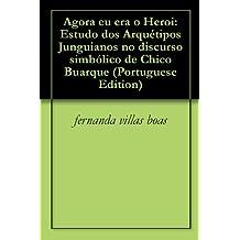 Agora eu era o Heroi: Estudo dos Arquétipos Junguianos no discurso simbólico de Chico Buarque