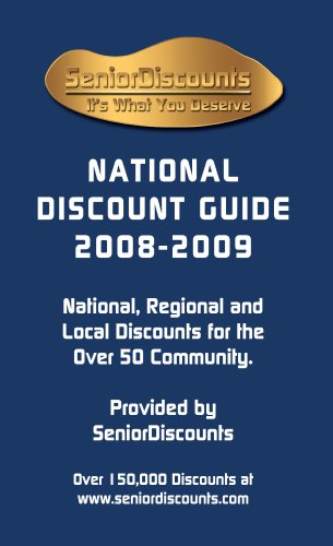 Senior Discounts National Discount Guide 2008-2009; National, Regional and Local Discounts for the Over 50 Community David Smidt