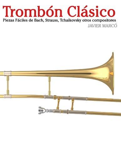 Descargar Libro Trombón Clásico: Piezas Fáciles De Bach, Strauss, Tchaikovsky Y Otros Compositores Javier Marcó