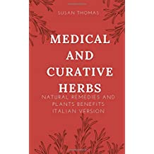 Medical and Curative Herbs: Natural Remedies and Plants Benefits