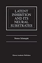 Latent Inhibition and Its Neural Substrates by Nestor Schmajuk (2002-07-31)