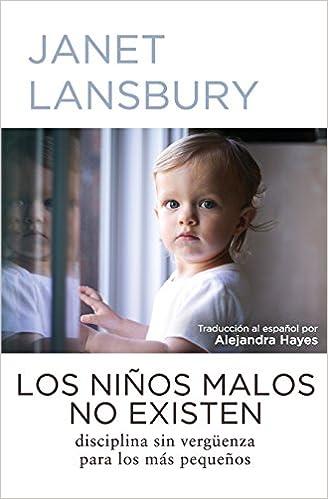 Los niños malos no existen: Disciplina sin vergüenza para los más pequeños: Amazon.es: Janet Lansbury, Alejandra Hayes: Libros