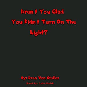 Aren't You Glad You Didn't Turn On the Light? Audiobook