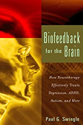 Biofeedback for the Brain: How Neurotherapy Effectively Treats Depression, ADHD, Autism, and More