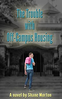 The Trouble With Off-Campus Housing by [Morton, Shane]