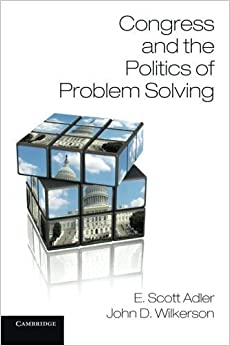 Congress and the Politics of Problem Solving by Professor E. Scott Adler (2013-01-14)