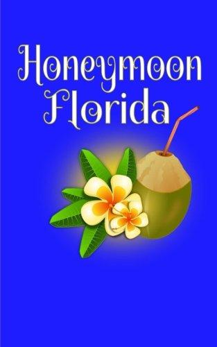 Honeymoon Florida: Blank Lined Honeymoon Travel Journal for Honeymoon Memories, Honeymoon Journal,Honeymoon Diary