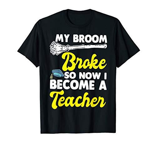 Teacher Funny Halloween T-shirt Broom Broke School T-Shirt -