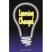 Learning Changes: The Radically Sensible Approach to 21st Century Learning