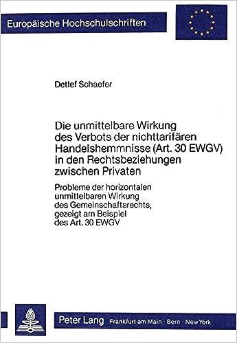 Die unmittelbare Wirkung des Verbots der nichttarifären Handelshemmnisse (Art. 30 EWGV) in den Rechtsbeziehungen zwischen Privaten: Probleme der ... Universitaires Européennes) (German Edition)