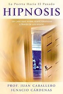 Hipnosis: La puerta hacia el pasado (Spanish Edition) by Juan Caballero (2004
