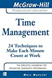 img - for Time Management: 24 Techniques to Make Each Minute Count at Work (The McGraw-Hill Professional Education Series) book / textbook / text book