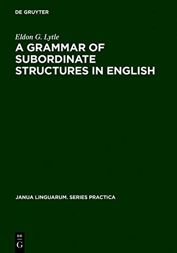A Grammar of Subordinate Structures in English (Janua Linguarum. Series Practica)
