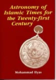 Astronomy of Islamic Times for the Twenty-First Century (Islamic Futures and Policy Studies)