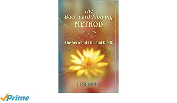 The Backward-Flowing Method: The Secret of Life and Death ...