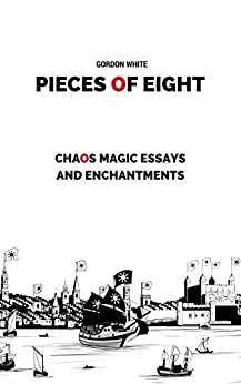 Pieces of Eight: Chaos Magic Essays and Enchantments by [White, Gordon]
