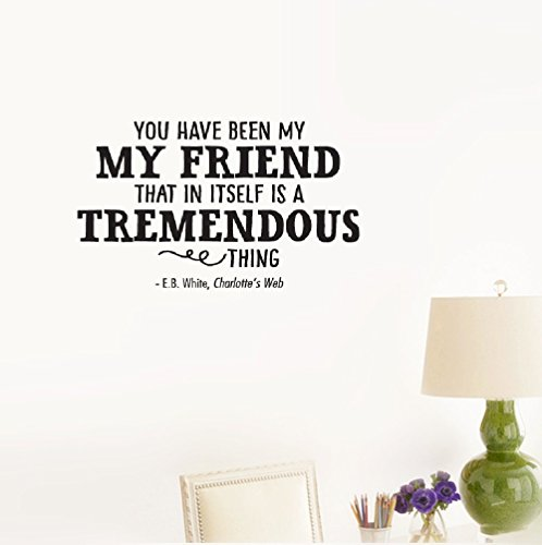 Smoothdecals Wall Sticker Quote You Have Been My Friend That in Itself is a Tremendous Thing. -E.B. White, Charlotte's Web Vinyl Wall Decal Inspirational Motivational for Bedroom Living Room
