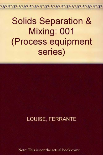Solids Separation and Mixing (Process equipment series, Volume 1)