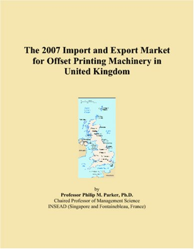 Offset Printing Machinery - The 2007 Import and Export Market for Offset Printing Machinery in United Kingdom