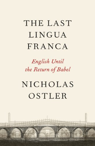 The Last Lingua Franca English Until The Return Of Babel Kindle