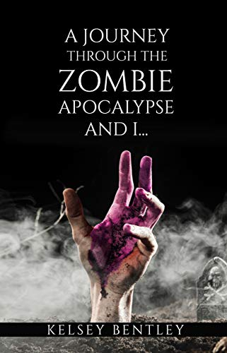 A Journey Through The Zombie Apocalypse And I... by [Bentley, Kelsey]