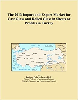 Book The 2013 Import and Export Market for Cast Glass and Rolled Glass in Sheets or Profiles in Turkey