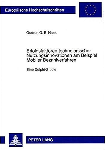 Erfolgsfaktoren Technologischer Nutzungsinnovationen Am Beispiel Mobiler Bezahlverfahren: Eine Delphi-Studie (Europaische Hochschulschriften. Reihe 5: Volks- Und Betriebs)