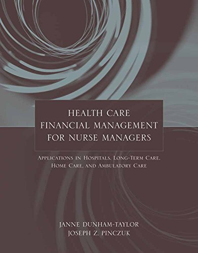 Health Care Financial Management for Nurse Managers: Applications in Hospitals, Long-Term Care, Home Care, and Ambulatory Care